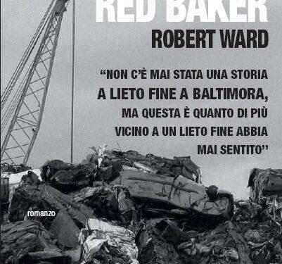 """""""…Di solito va tutto in vacca. Ma questa volta, beh, questa volta no"""". """"Io sono Red Baker"""":  Robert Ward, tra crisi e speranza (di Alessandro Di Giuseppe)"""